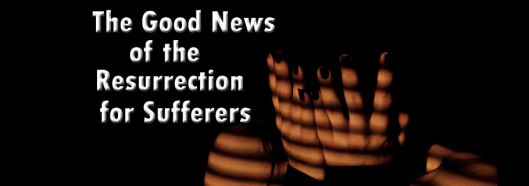 Blog-The-Good-News-of-the-Resurrection-for-Sufferers