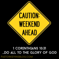 Blog-Caution-Weekend-Ahead-Do-All-to-the-Glory-of-God-08.02.14