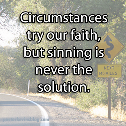 blog-circumstances-try-our-faith-but-sinning-is-never-the-solution-01-30-17