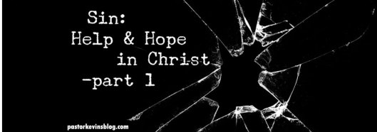 Blog-Sin-Help-and-Hope-in-Christ-part-1-03.27.17