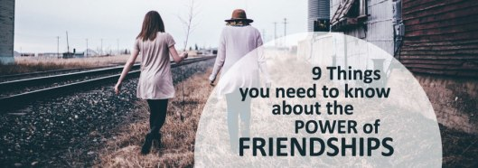 Blog-9-Things-You-Need-to-Know-about-the-Power-of-Friendships-05.26.17