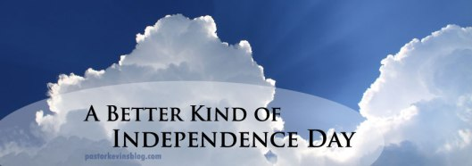 Blog-A-Better-Kind-of-Independence-Day-07.04.17