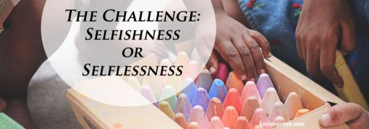 Blog-the-Challenge-Selfishness-or-Selflessness-09.20.17