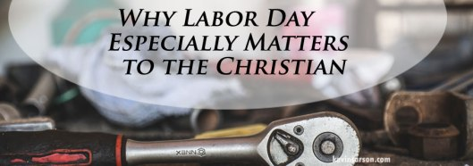 Blog-Why-Labor-Day-Especially-Matters-to-the-Christian